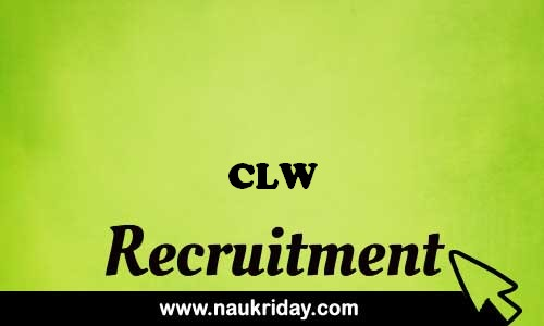CLW recruitment government govt job vacancy notification apply online