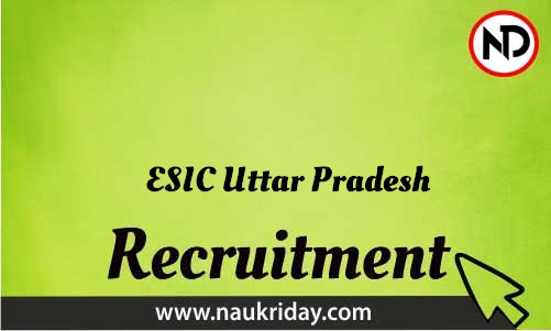 ESIC Uttar Pradesh Recruitment Bharti post Sarkari Naukri Job Vacancy Notification available online
