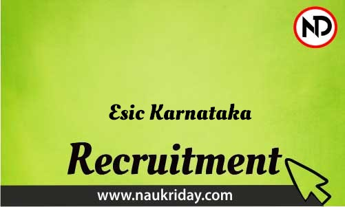 Esic Karnataka Recruitment Bharti post Sarkari Naukri Job Vacancy Notification available online