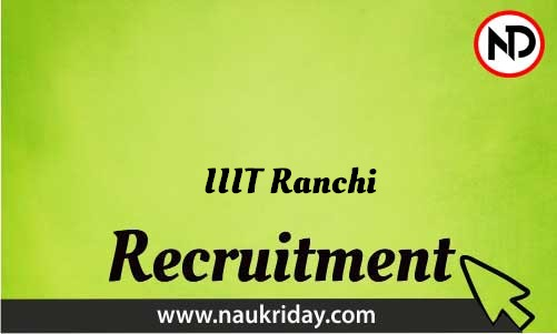 IIIT Ranchi Recruitment Bharti post Sarkari Naukri Job Vacancy Notification available online