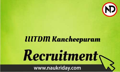 IIITDM Kancheepuram Recruitment Bharti post Sarkari Naukri Job Vacancy Notification available online