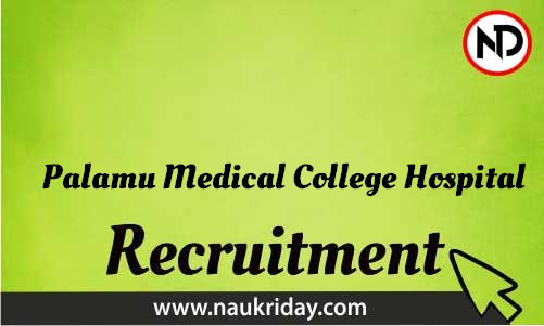 Palamu Medical College Hospital Recruitment Bharti post Sarkari Naukri Job Vacancy Notification available online