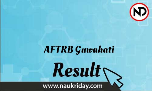 AFTRB Guwahati download Result pdf available online