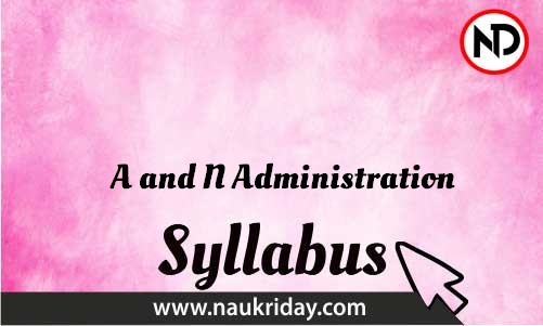 A and N Administration   Syllabus, Exam pattern, schedule download pdf online naukriday